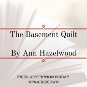 Fiber Arts Fiction Friday #4 – The Basement Quilt by Ann Hazelwood